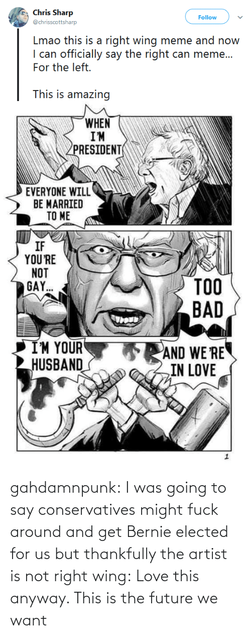 Future: gahdamnpunk:  I was going to say conservatives might fuck around and get Bernie elected for us but thankfully the artist is not right wing: Love this anyway. This is the future we want