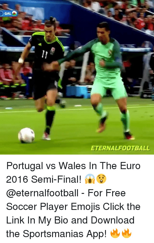 Semy: GAL  ETERNALFOOTBALL Portugal vs Wales In The Euro 2016 Semi-Final! 😱😲 @eternalfootball - For Free Soccer Player Emojis Click the Link In My Bio and Download the Sportsmanias App! 🔥🔥