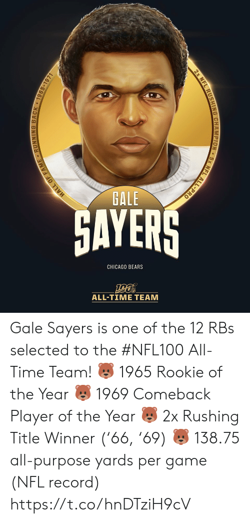 Chicago: GALE  GAYERS  CHICAGO BEARS  ALL-TIΜΕ ΤEAΜ  EL ALL-PRO  2x NFL RUSHING CHAMPION  HALL OF FAME RUNNING BACK 1965-1971 Gale Sayers is one of the 12 RBs selected to the #NFL100 All-Time Team!  🐻 1965 Rookie of the Year 🐻 1969 Comeback Player of the Year 🐻 2x Rushing Title Winner ('66, '69) 🐻 138.75 all-purpose yards per game (NFL record) https://t.co/hnDTziH9cV