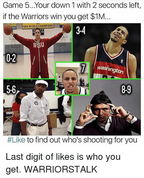 digitalism: Game 5...Your down 1 with 2 seconds left,  if the Warriors win you get $1M  VONDNBA WORLD CHAMPIONS  3-4  0-2  l wash  ngton  5-6  8-9  #Like to find out who's shooting for you Last digit of likes is who you get. WARRIORSTALK