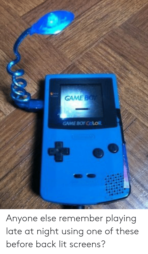 game boy: GAME B  GAME BOY CoLoi Anyone else remember playing late at night using one of these before back lit screens?