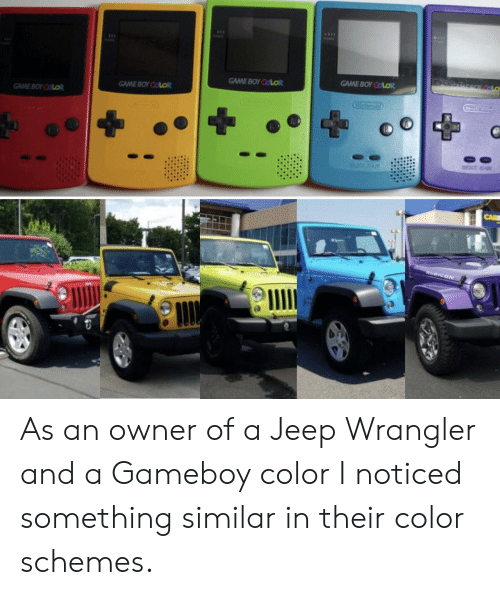 game boy: GAME BOY CoLo  GAME BOY COLOR  GAME BOY COLOR As an owner of a Jeep Wrangler and a Gameboy color I noticed something similar in their color schemes.