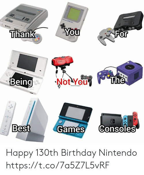 game boy: GAME BOY  You  For  Thank  The  Not You  Being  wiSTER  Consoles  Games  Best  Wi Happy 130th Birthday Nintendo https://t.co/7a5Z7L5vRF