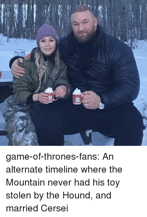 the mountain: game-of-thrones-fans:  An alternate timeline where the Mountain never had his toy stolen by the Hound, and married Cersei