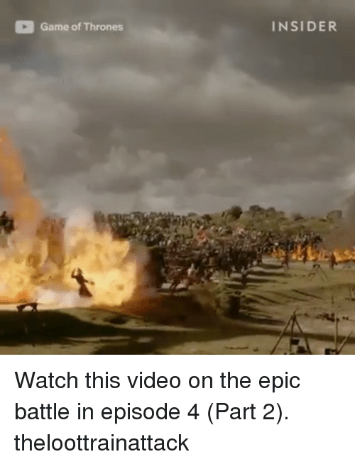 Epicly: Game of Thrones  INSIDER Watch this video on the epic battle in episode 4 (Part 2). theloottrainattack