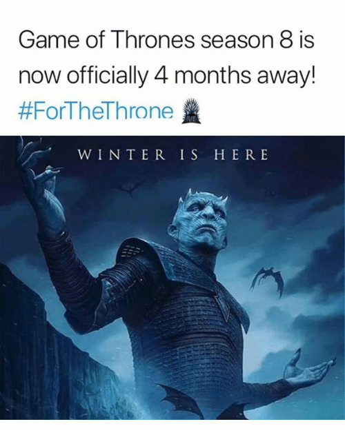 Winter Is: Game of Thrones season 8 is  now officially 4 months away!  #ForTheThrone盞  WINTER IS HERE
