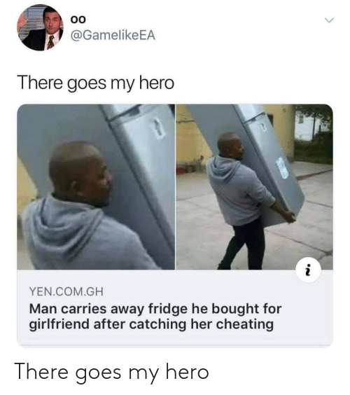 Cheating, Girlfriend, and My Hero: @GamelikeEA  There goes my hero  YEN COM.GH  Man carries away fridge he bought for  girlfriend after catching her cheating There goes my hero