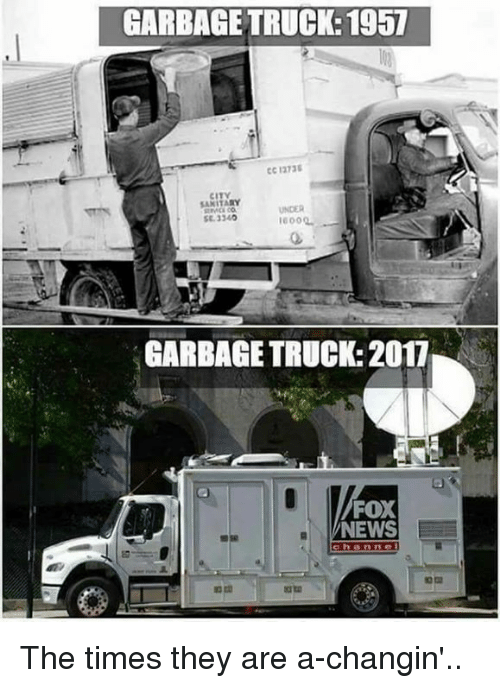 garbage truck: GARBAGE TRUCK: 1957  CC 1273  CITY  UNDER  SE. 3340  GARBAGE TRUCK: 2017  FOX  NEWS  ch anne The times they are a-changin'..
