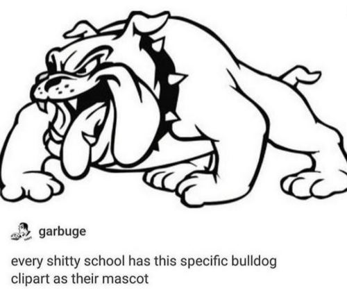 clipart: garbuge  every shitty school has this specific bulldog  clipart as their mascot