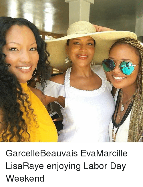 weekender: GarcelleBeauvais EvaMarcille LisaRaye enjoying Labor Day Weekend