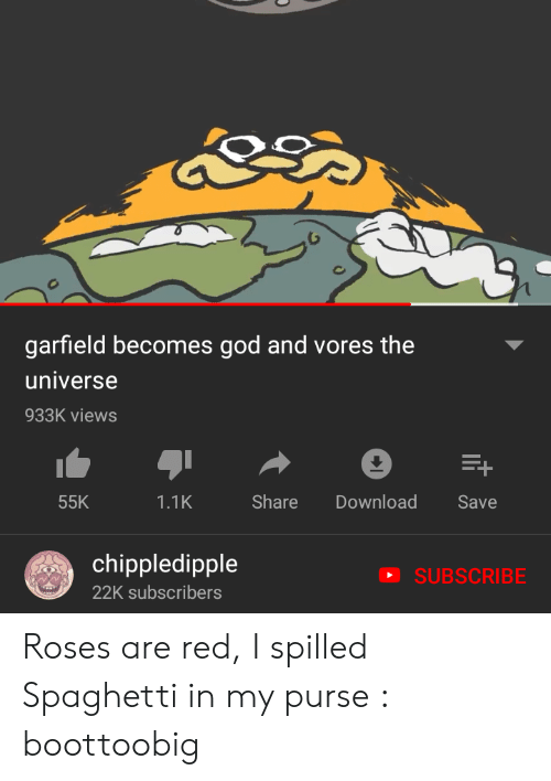 Garfield Becomes God And Vores The Universe 933k Views Share Download 55k 11k Save Chippledipple Subscribe 22k Subscribers Roses Are Red I Spilled Spaghetti In My Purse Boottoobig God Meme On