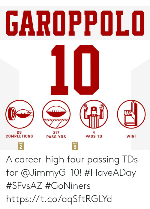 Memes, 🤖, and Tds: GAROPPOLO  10  28  COMPLETIONS  317  PASS YDS  WIN!  PASS TD  WK  WK  2 A career-high four passing TDs for @JimmyG_10! #HaveADay #SFvsAZ  #GoNiners https://t.co/aqSftRGLYd