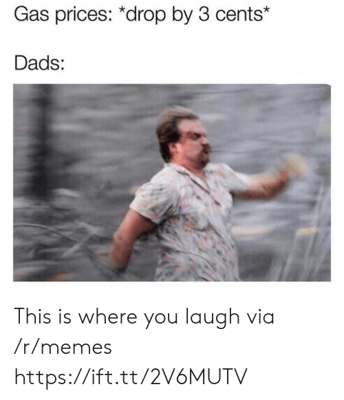Memes, Gas Prices, and Via: Gas prices: *drop by 3 cents*  Dads: This is where you laugh via /r/memes https://ift.tt/2V6MUTV