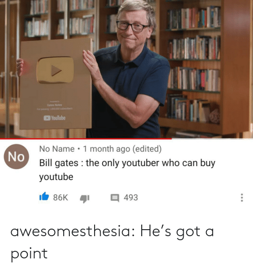 Bill Gates: Gates Notes  For pang 101.000 subscribers  YouTube  No Name • 1 month ago (edited)  No  Bill gates : the only youtuber who can buy  youtube  目493  86K  ... awesomesthesia:  He's got a point