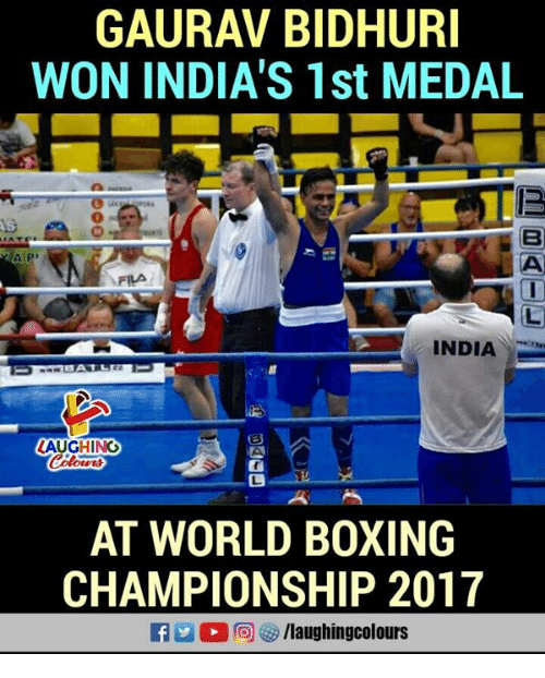 Wonned: GAURAV BIDHURI  WON INDIA'S 1st MEDAL  INDIA  AUGHINGO  AT WORLD BOXING  CHAMPIONSHIP 2017  flaughingcolours
