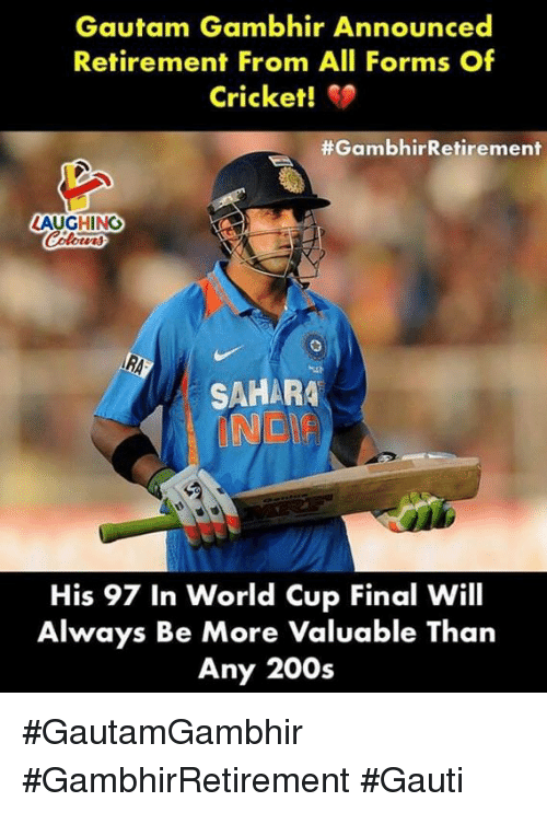 World Cup, Cricket, and World: Gautam Gambhir Announced  Retirement From All Forms Of  Cricket!  #GambhirRetirement  LAUGHING  SAHARA  His 97 In World Cup Final Will  Always Be More Valuable Than  Any 200s #GautamGambhir #GambhirRetirement #Gauti