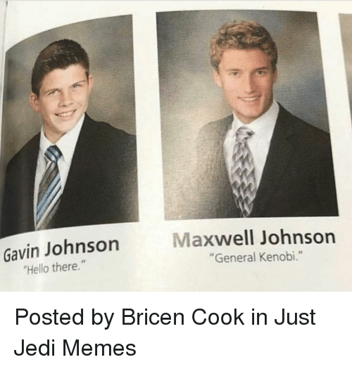 "maxwell: Gavin Johnson  Hello there.""  Maxwell Johnson  ""General Kenobi."" Posted by Bricen Cook in Just Jedi Memes"
