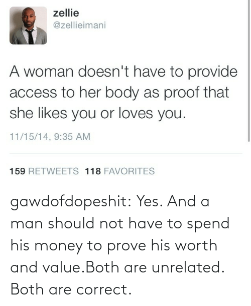 Prove: gawdofdopeshit:  Yes. And a man should not have to spend his money to prove his worth and value.Both are unrelated. Both are correct.
