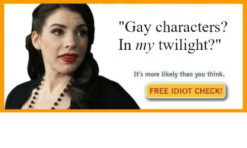 """Twilight: """"Gay characters?  In my twilight?""""  It's more likely than you think.  FREE IDIOT CHECK!"""