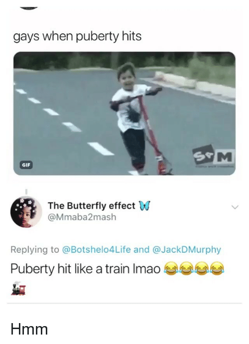Puberty Hits: gays when puberty hits  GIF  The Butterfly effect W  @Mmaba2mash  Replying to @Botshelo4Life and @JackDMurphy  Puberty hit like a train Imao Hmm