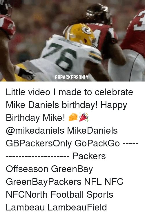 Gbpackersonly Little Video I Made To Celebrate Mike Daniels Birthday