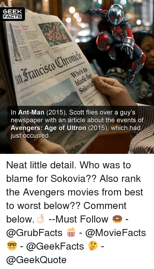 avengers age of ultron: GEEK  FACTS  blame for  In Ant-Man (2015), Scott flies over a guy's  newspaper with an article about the events of  Avengers: Age of Ultron (2015), which had  just occurred Neat little detail. Who was to blame for Sokovia?? Also rank the Avengers movies from best to worst below?? Comment below.👌🏻 --Must Follow 🍩 - @GrubFacts 🍿 - @MovieFacts 🤓 - @GeekFacts 🤔 - @GeekQuote