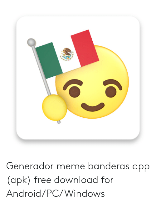 Android Pc: Generador meme banderas app (apk) free download for Android/PC/Windows