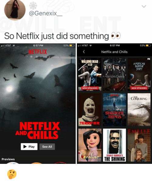 Memes, Netflix, and The Shining: @GenexIX  So Netflix just did something  l AT&T  6:57 PM  53% í  O.  .11 AT&T  6:57 PM  53%  NETFLIX  Netflix and Chills  FX  WALKING DEAD  AMERICAN  ORROR  STORY  амс  Vampire Diane  NEW EPISODES  NEW EPISODES  TL  CONJURING  STRANGER  THINGS  ER  NETFLIX  CHILLS  AND  E MELI  Play  See All  STANLEY KUBRICK'S  Previews  THE SHINING 🤔