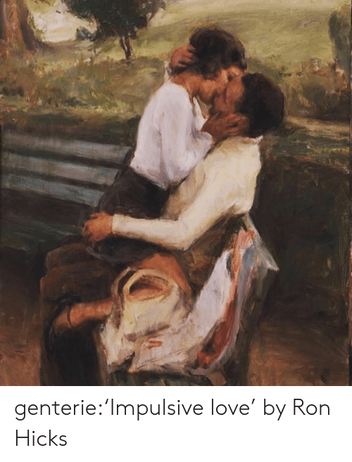 ron: genterie:'Impulsive love' by Ron Hicks