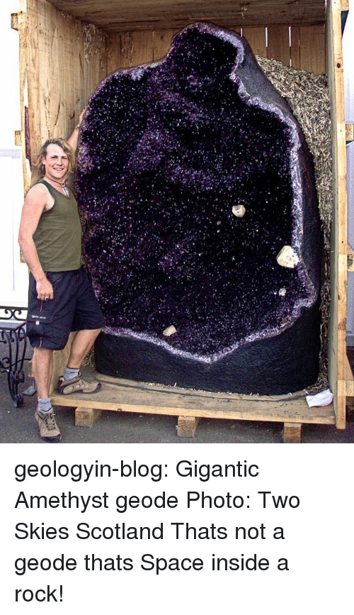 gigantic: geologyin-blog:  Gigantic Amethyst geode  Photo: Two Skies Scotland   Thats not a geode thats Space inside a rock!