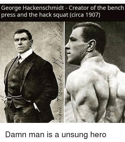 Squat: George Hackenschmidt Creator of the bench  press and the hack squat (circa 1907) Damn man is a unsung hero