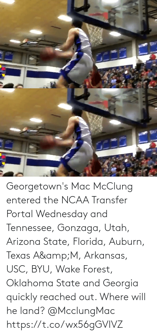 Texas: Georgetown's Mac McClung entered the NCAA Transfer Portal Wednesday and Tennessee, Gonzaga, Utah, Arizona State, Florida, Auburn, Texas A&M, Arkansas, USC, BYU, Wake Forest,  Oklahoma State and Georgia quickly reached out. Where will he land? @McclungMac https://t.co/wx56gGVIVZ