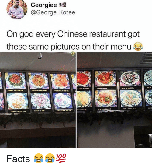 Facts, God, and Memes: Georgiee  @George_Kotee  On god every Chinese restaurant got  these same pictures on their menu é Facts 😂😂💯