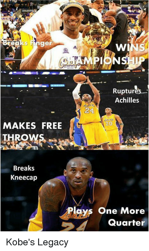 Memes, Free, and Legacy: ger  MPIOHI  Ruptures--  Achilles  24  20  MAKES FREE  THROWS P  Breaks  Kneecap  Plays One More  Quarter Kobe's Legacy