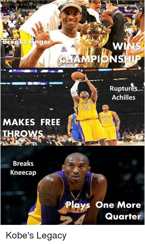 Memes, Free, and Legacy: ger  WINS  Ruptures  Achilles  20  MAKES FREE  THROW  Breaks  Kneecap  Plays One More  Quarter Kobe's Legacy