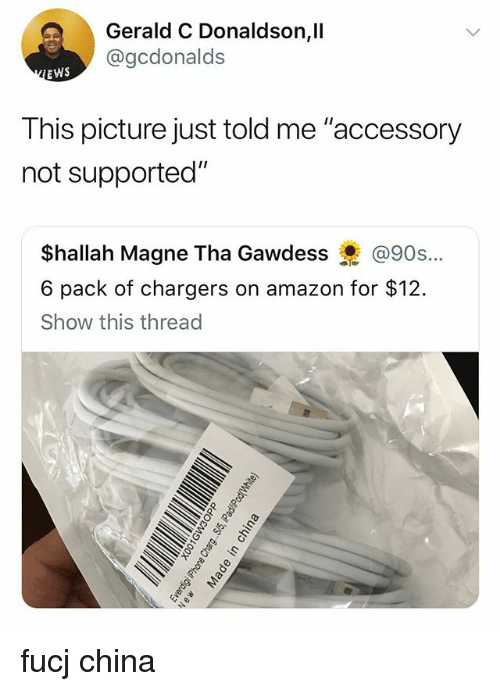 """Amazon, China, and Chargers: Gerald C Donaldson,ll  @gcdonalds  EWS  This picture just told me """"accessory  not supported""""  $hallah Magne Tha Gawdess @90s..·  6 pack of chargers on amazon for $12.  Show this thread fucj china"""