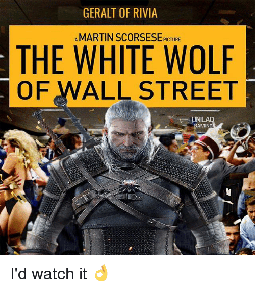 The Wolf of Wall Street: GERALT OF RIVIA  A THE WHITE WOLF  OF WALL STREET  AMING I'd watch it 👌