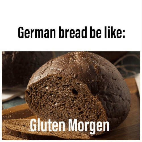 Be Like, Gluten, and Bread: German bread be like:  Gluten Morgen