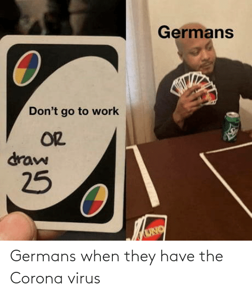 virus: Germans when they have the Corona virus