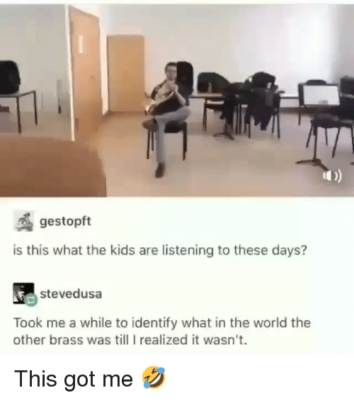 brass: gestopft  is this what the kids are listening to these days?  tedsa  Took me a while to identify what in the world the  other brass was lI realized it wasn't. This got me 🤣