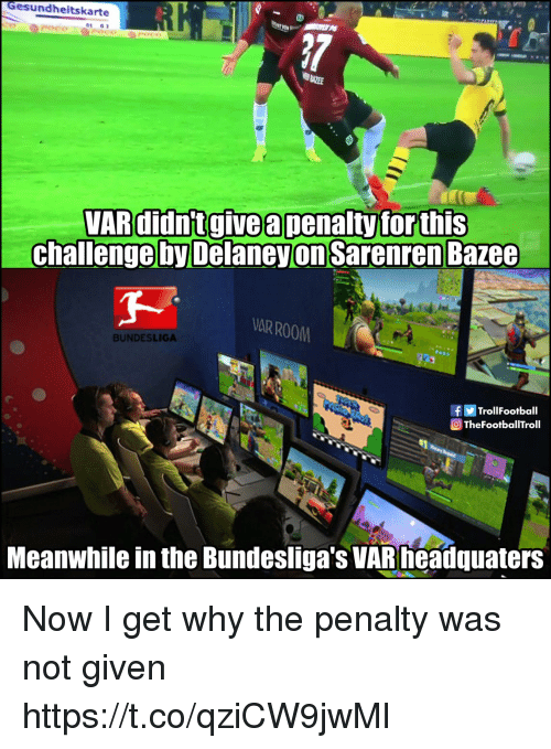 bundesliga: Gesundheitskarte  01 G  VARdidntgive a penaltyforthis  challenge by DelaneyonSarenrenBazee  AR ROOM  BUNDESLIGA  fTrollFootball  TheFootballTroll  Meanwhile in the Bundesliga's VARneadquaters Now I get why the penalty was not given https://t.co/qziCW9jwMl