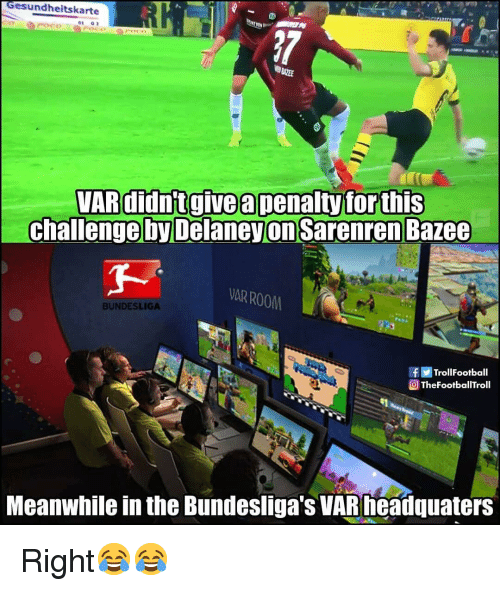 bundesliga: Gesundheitskarte  Poce  VARdidntgive a penalty forthis  challenge by Delaneyon Sarenren Bazee  AR ROOM  BUNDESLIGA  TrollFootball  Q ThefootballTroll  Meanwhile in the Bundesliga's VARieadquaters Right😂😂