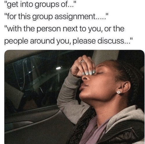 """Next, Group, and You: """"get into groups of..""""  for this group assignment...""""  """"with the person next to you, or the  people around you, please discuss.."""""""