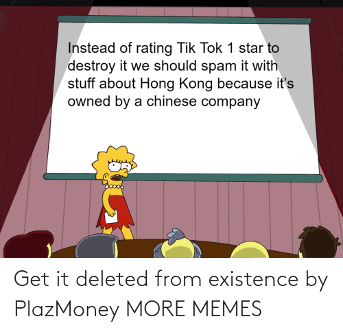 get it: Get it deleted from existence by PlazMoney MORE MEMES
