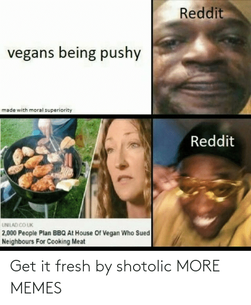 Fresh: Get it fresh by shotolic MORE MEMES