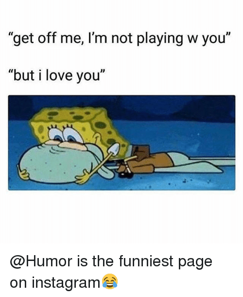 """Funny, Instagram, and Love: """"get off me, I'm not playing w you""""  """"but i love you"""" @Humor is the funniest page on instagram😂"""