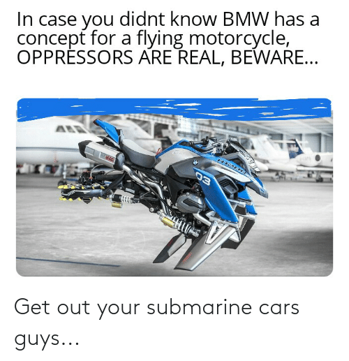 cars: Get out your submarine cars guys...