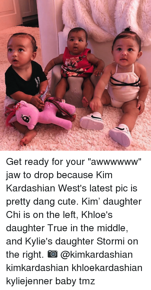 "Cute, Kim Kardashian, and Memes: Get ready for your ""awwwwww"" jaw to drop because Kim Kardashian West's latest pic is pretty dang cute. Kim' daughter Chi is on the left, Khloe's daughter True in the middle, and Kylie's daughter Stormi on the right. 📷 @kimkardashian kimkardashian khloekardashian kyliejenner baby tmz"