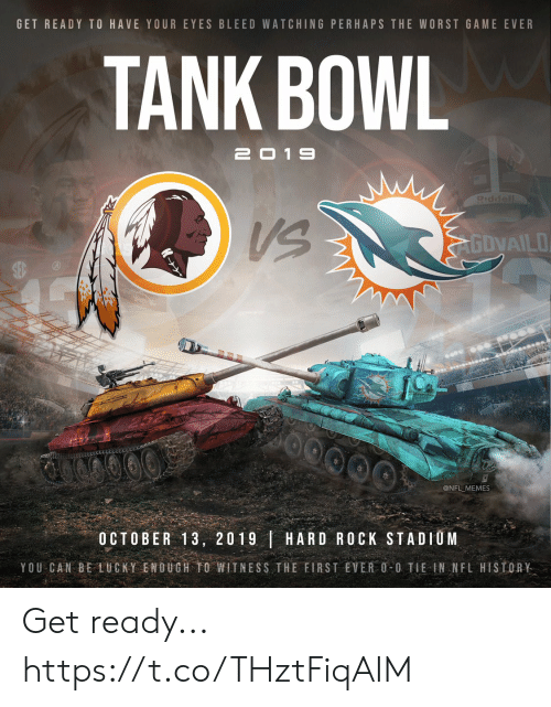 get ready: GET READY TO HAVE YOUR EYES BLEED WATCHING PERHAPS THE WORST GAME EVER  TANK BOWL  2019  Piddell  AGDVAILO  @NFL MEMES  OCTOBER 13, 2019 HARD ROCK STADIUM  YOU CAN BE LUCKY ENOUGH TO WITNESS THE FIRST EVER O-0 TIE IN NFL HISTORY Get ready... https://t.co/THztFiqAIM