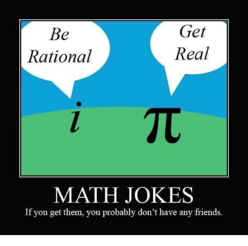 Friends, Jokes, and Math: Get  Real  Rational  MATH JOKES  If you get them, you probably don't have any friends.